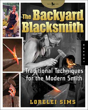The Backyard Blacksmith - Traditional Techniques for the Modern Smith